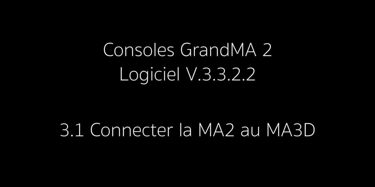 3.1 : Connecter la MA2 au MA3D