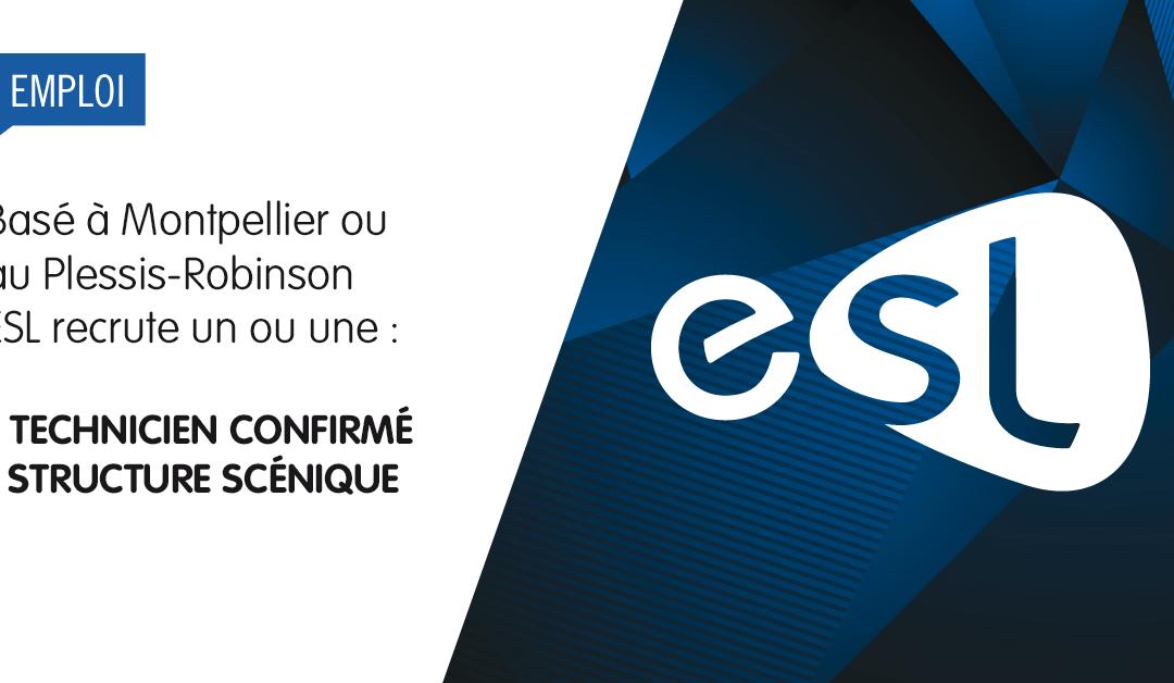 ESL recrute un ou une Technicien(ne) confirmé(e) structure scénique